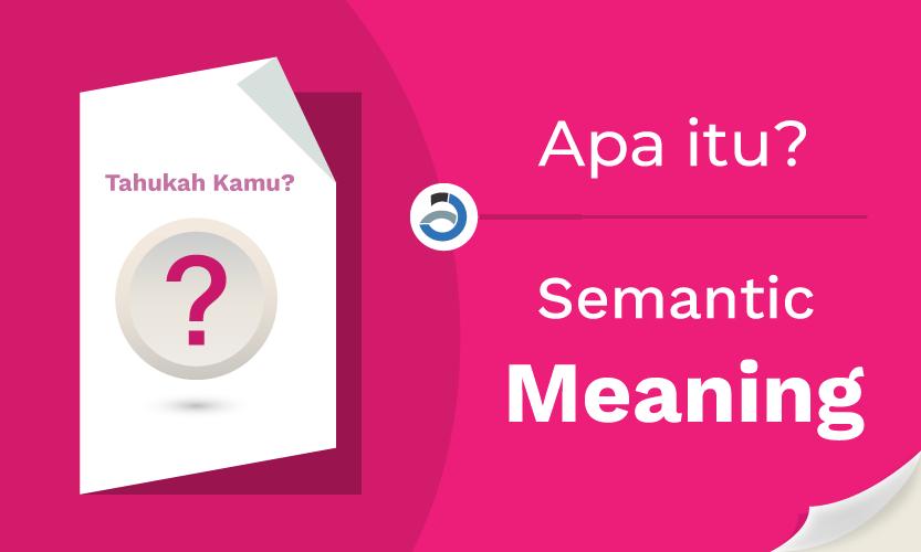 Apa itu Semantic Meaning atau Arti Semantik?