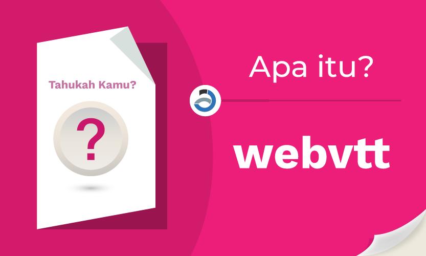 Apa Itu WebVTT atau .vtt File?